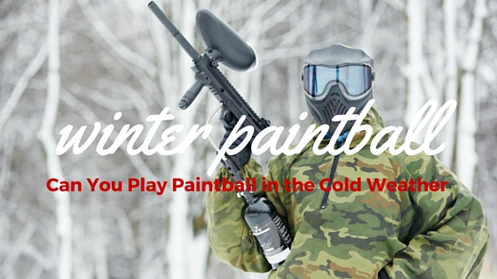 can we play paintball in cold weather